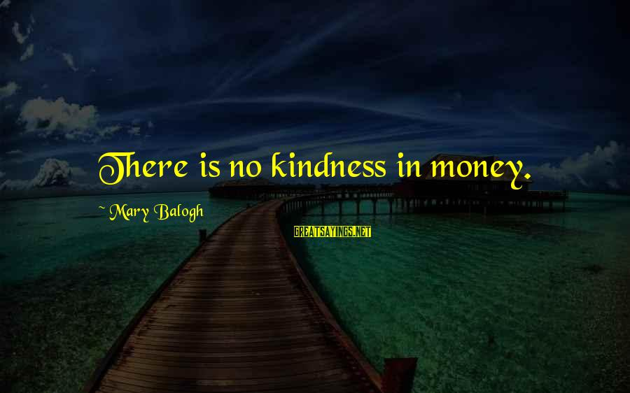 Zaytun Sayings By Mary Balogh: There is no kindness in money.