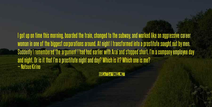 Zaytun Sayings By Natsuo Kirino: I got up on time this morning, boarded the train, changed to the subway, and