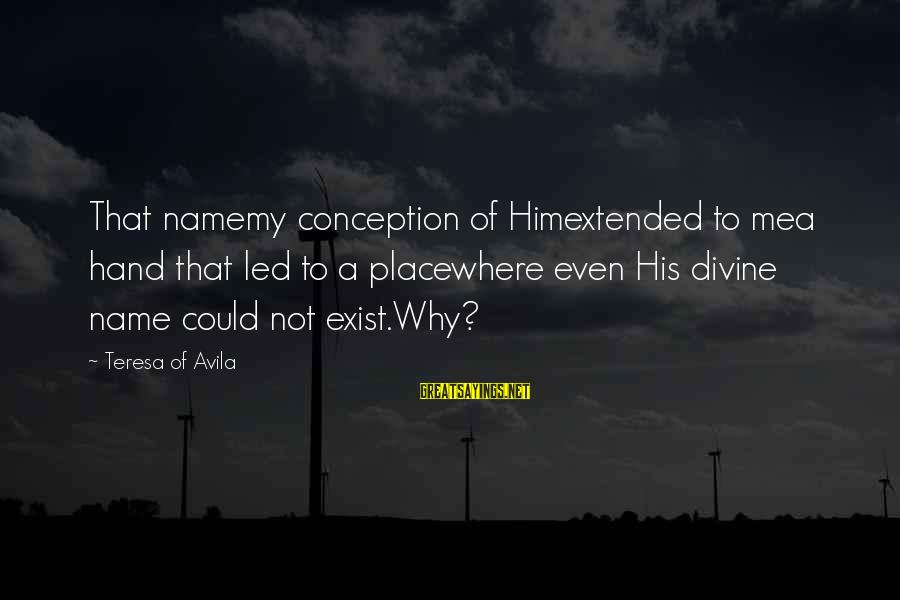 Zaytun Sayings By Teresa Of Avila: That namemy conception of Himextended to mea hand that led to a placewhere even His