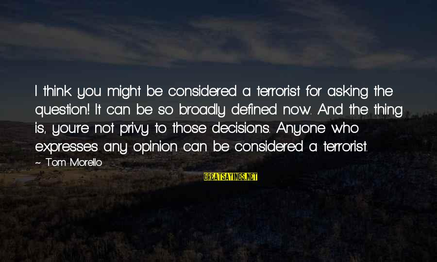 Zaytun Sayings By Tom Morello: I think you might be considered a terrorist for asking the question! It can be
