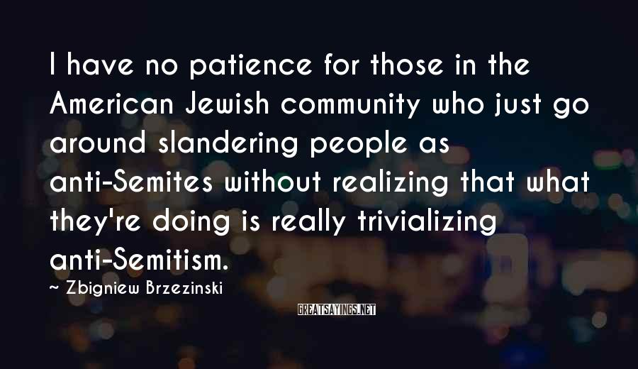 Zbigniew Brzezinski Sayings: I have no patience for those in the American Jewish community who just go around