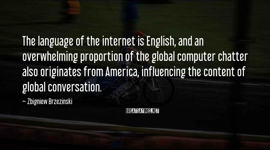 Zbigniew Brzezinski Sayings: The language of the internet is English, and an overwhelming proportion of the global computer