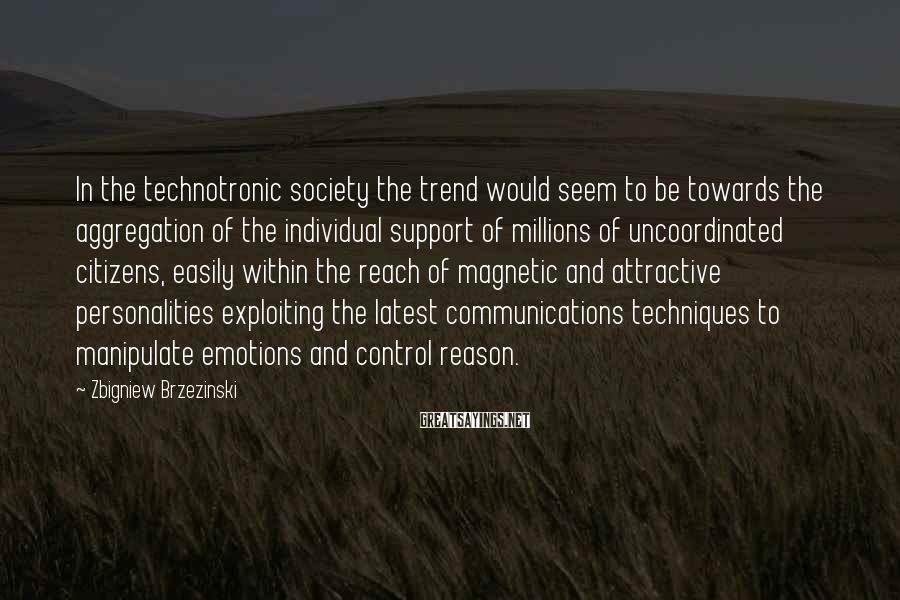 Zbigniew Brzezinski Sayings: In the technotronic society the trend would seem to be towards the aggregation of the