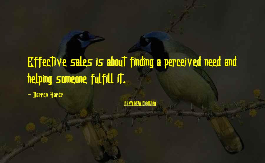 Zelda Master Sword Sayings By Darren Hardy: Effective sales is about finding a perceived need and helping someone fulfill it.