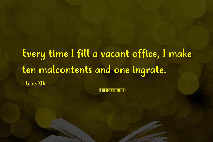 Zeno Greek Philosopher Sayings By Louis XIV: Every time I fill a vacant office, I make ten malcontents and one ingrate.