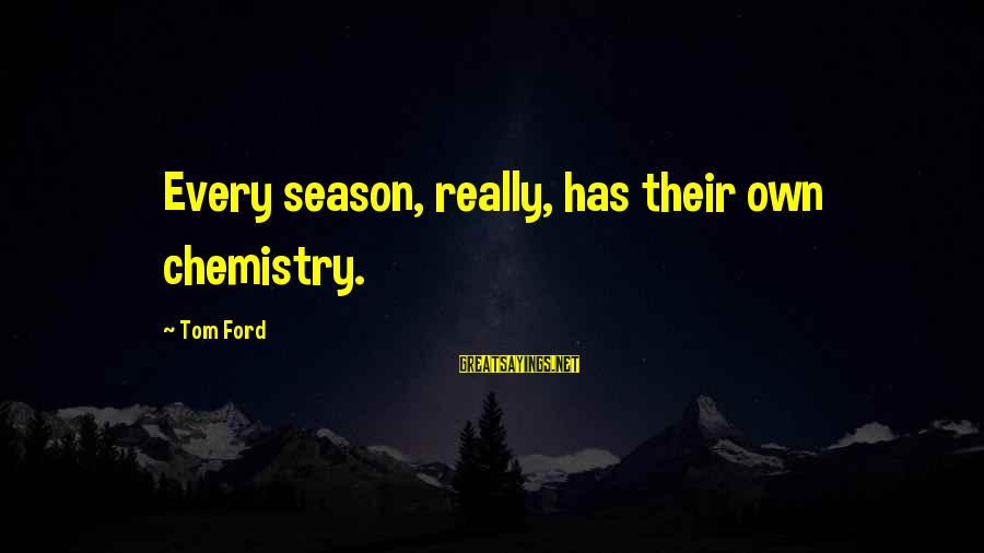 Zeno Greek Philosopher Sayings By Tom Ford: Every season, really, has their own chemistry.