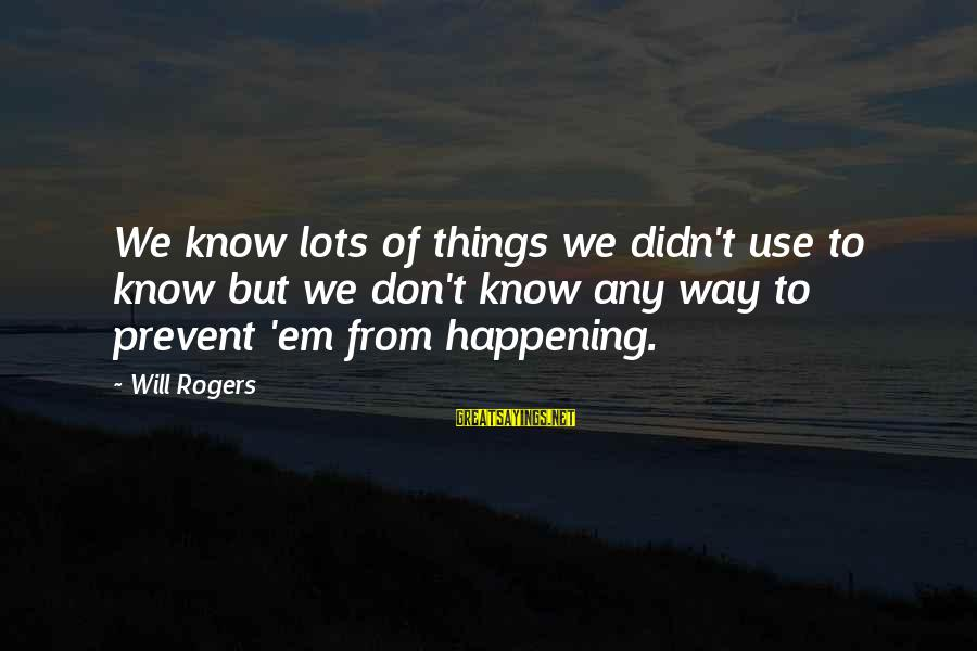 Zeno Greek Philosopher Sayings By Will Rogers: We know lots of things we didn't use to know but we don't know any