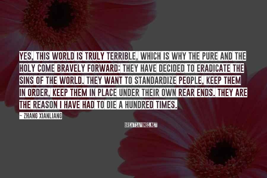 Zhang Xianliang Sayings: Yes, this world is truly terrible, which is why the pure and the holy come