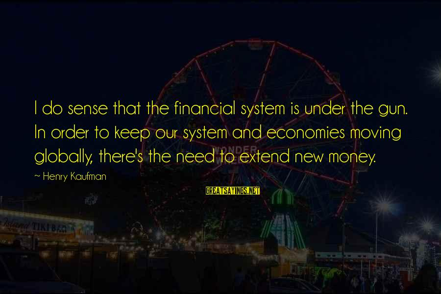 Zhang Zhidong Sayings By Henry Kaufman: I do sense that the financial system is under the gun. In order to keep