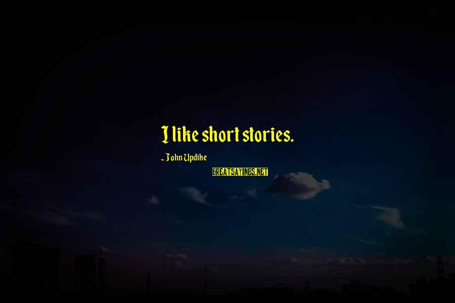Zhang Zhidong Sayings By John Updike: I like short stories.