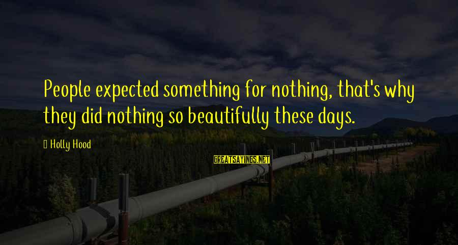 Zhvania Sayings By Holly Hood: People expected something for nothing, that's why they did nothing so beautifully these days.