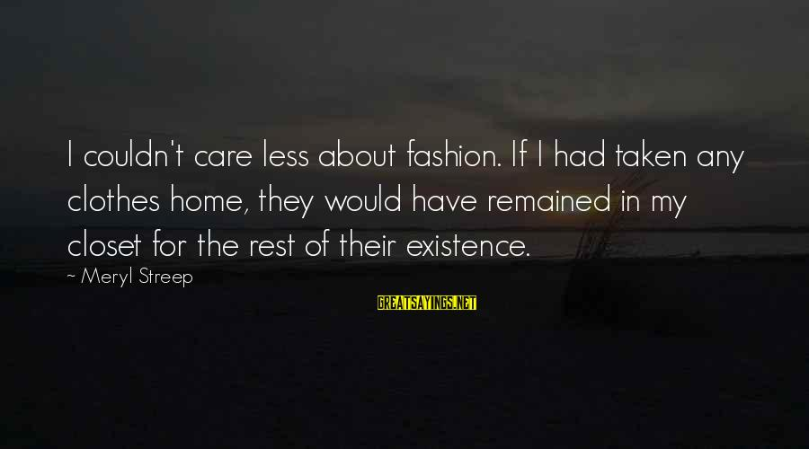 Zhvania Sayings By Meryl Streep: I couldn't care less about fashion. If I had taken any clothes home, they would
