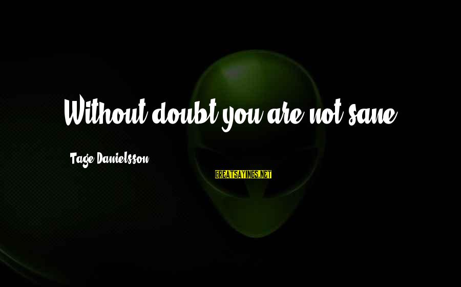 Zhvania Sayings By Tage Danielsson: Without doubt you are not sane.