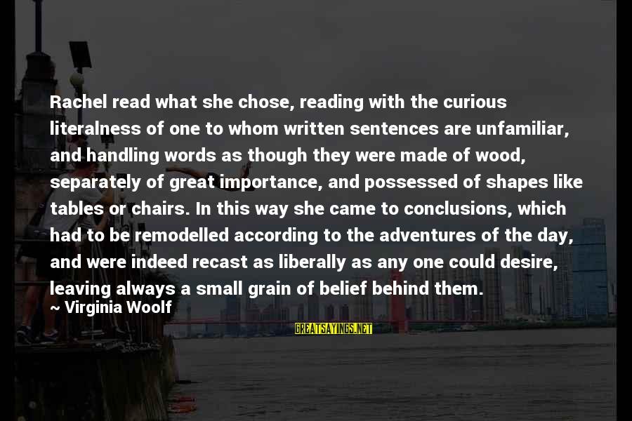 Zhvania Sayings By Virginia Woolf: Rachel read what she chose, reading with the curious literalness of one to whom written