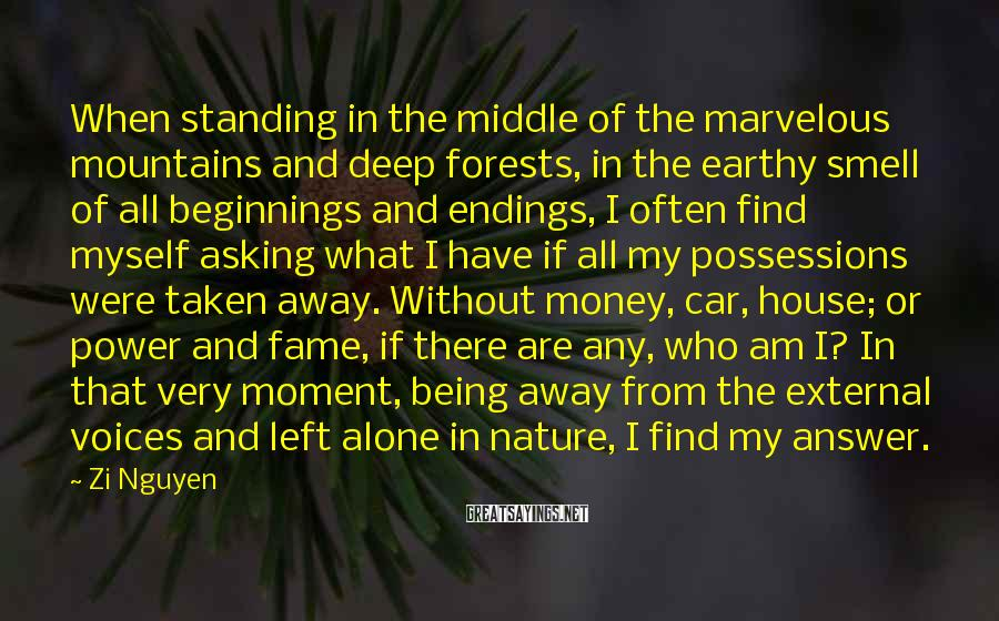 Zi Nguyen Sayings: When standing in the middle of the marvelous mountains and deep forests, in the earthy