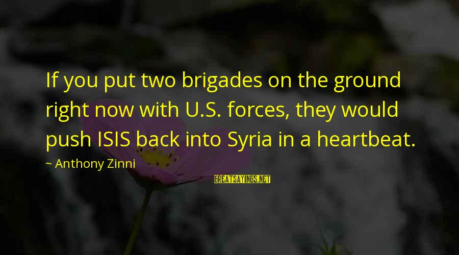 Zinni Sayings By Anthony Zinni: If you put two brigades on the ground right now with U.S. forces, they would