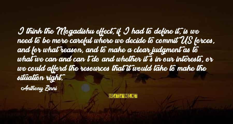Zinni Sayings By Anthony Zinni: I think the Mogadishu effect, if I had to define it, is we need to