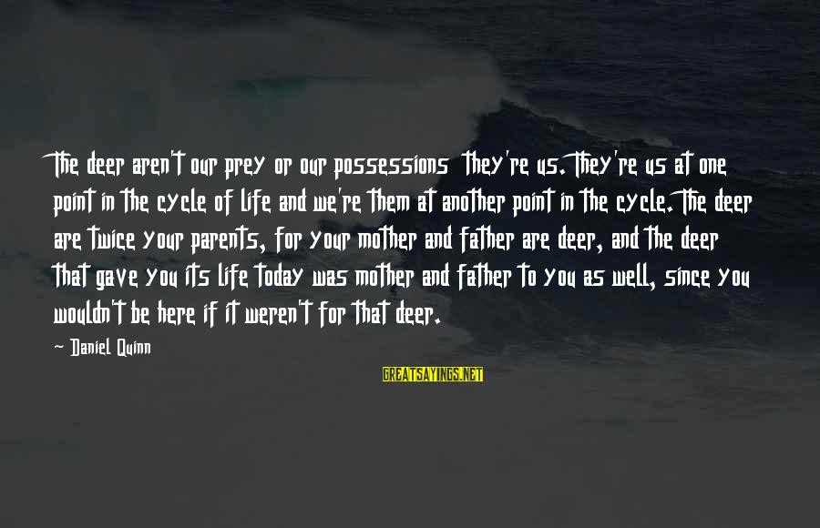 Zlatan Ibra Sayings By Daniel Quinn: The deer aren't our prey or our possessions they're us. They're us at one point
