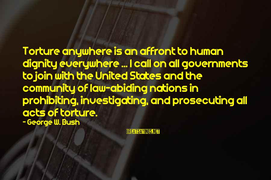 Zlatan Ibra Sayings By George W. Bush: Torture anywhere is an affront to human dignity everywhere ... I call on all governments