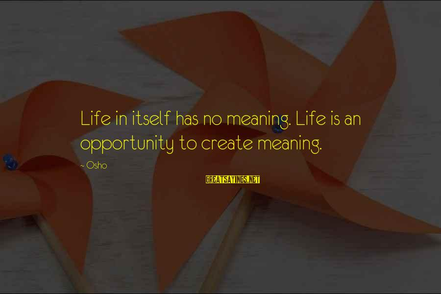 Zlatan Ibra Sayings By Osho: Life in itself has no meaning. Life is an opportunity to create meaning.