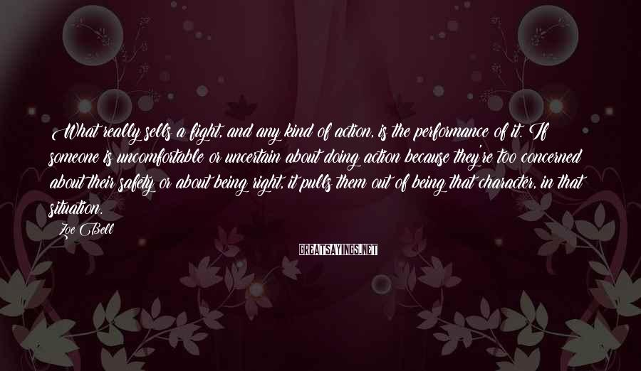 Zoe Bell Sayings: What really sells a fight, and any kind of action, is the performance of it.