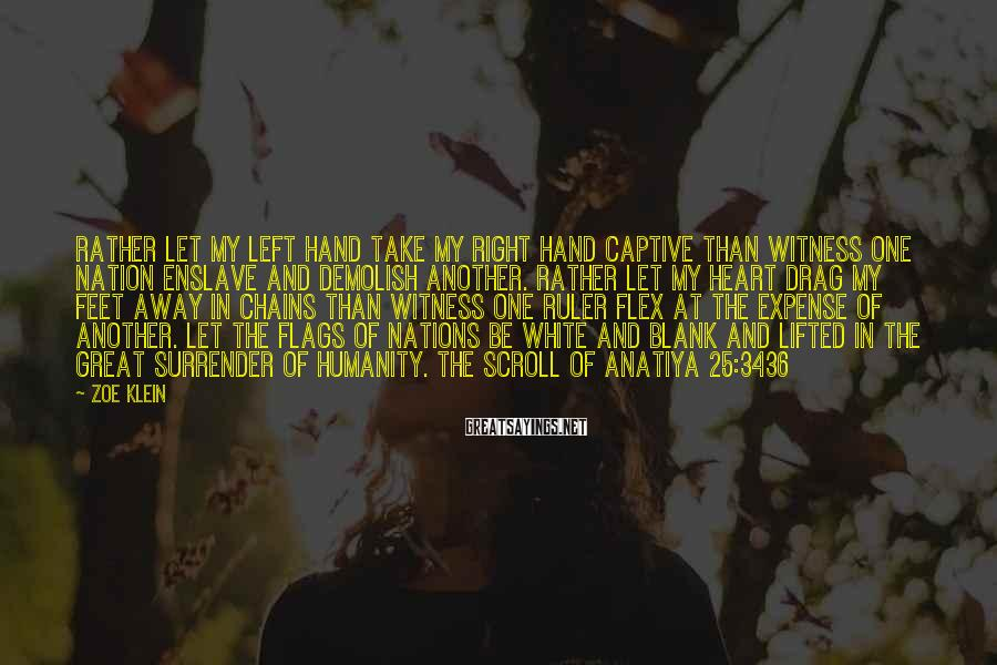 Zoe Klein Sayings: Rather let my left hand take my right hand captive than witness one nation enslave