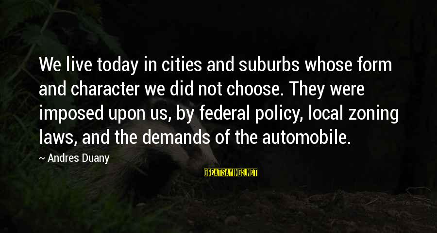 Zoning Sayings By Andres Duany: We live today in cities and suburbs whose form and character we did not choose.