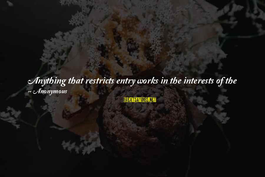 Zoning Sayings By Anonymous: Anything that restricts entry works in the interests of the suppliers and against the interests