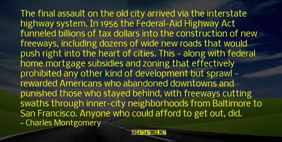 Zoning Sayings By Charles Montgomery: The final assault on the old city arrived via the interstate highway system. In 1956