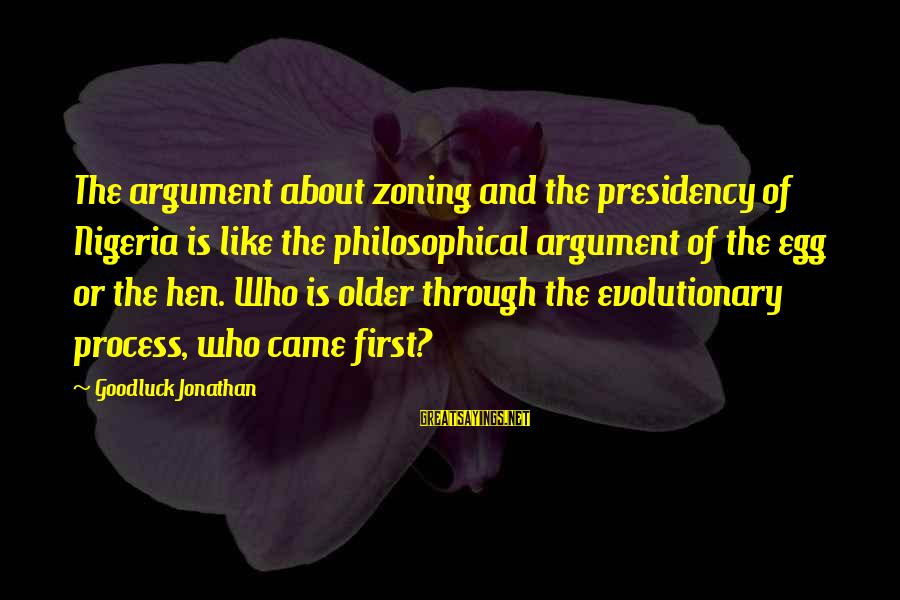Zoning Sayings By Goodluck Jonathan: The argument about zoning and the presidency of Nigeria is like the philosophical argument of