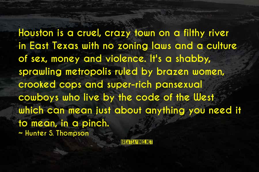 Zoning Sayings By Hunter S. Thompson: Houston is a cruel, crazy town on a filthy river in East Texas with no