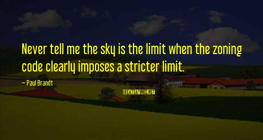 Zoning Sayings By Paul Brandt: Never tell me the sky is the limit when the zoning code clearly imposes a