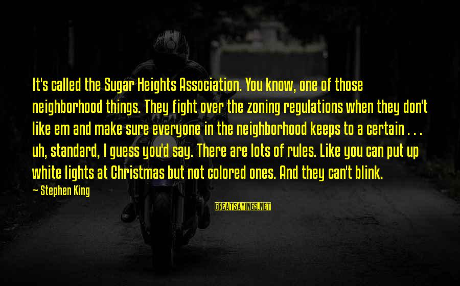 Zoning Sayings By Stephen King: It's called the Sugar Heights Association. You know, one of those neighborhood things. They fight