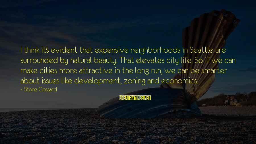 Zoning Sayings By Stone Gossard: I think it's evident that expensive neighborhoods in Seattle are surrounded by natural beauty. That