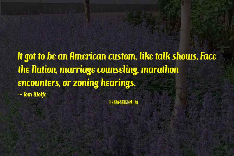 Zoning Sayings By Tom Wolfe: It got to be an American custom, like talk shows, Face the Nation, marriage counseling,