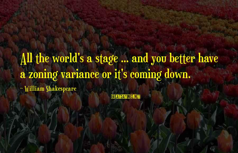 Zoning Sayings By William Shakespeare: All the world's a stage ... and you better have a zoning variance or it's
