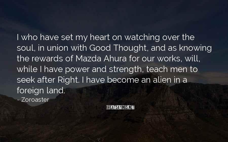 Zoroaster Sayings: I who have set my heart on watching over the soul, in union with Good