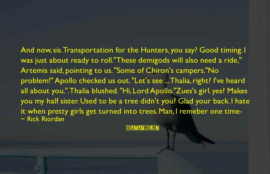 Zues Sayings By Rick Riordan: And now, sis. Transportation for the Hunters, you say? Good timing. I was just about