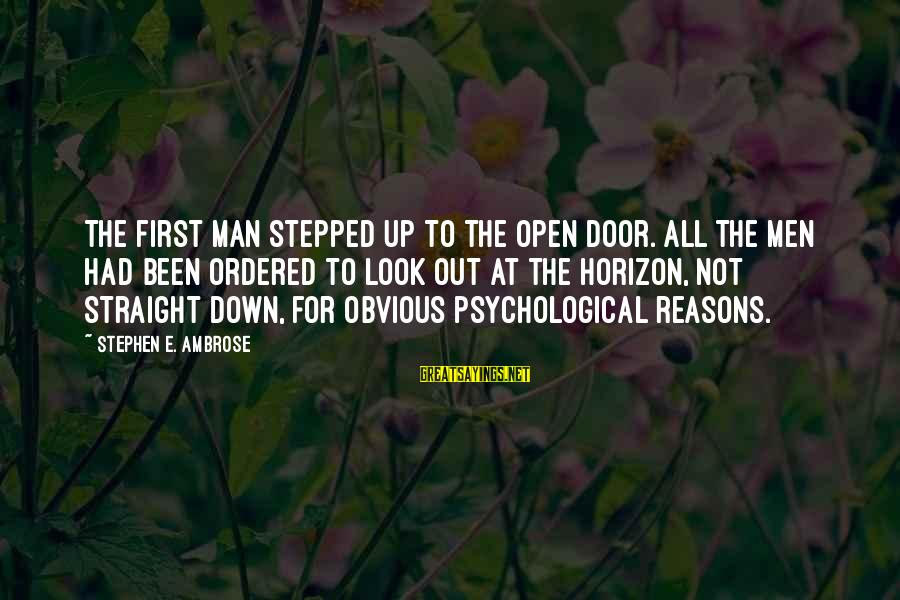 Zues Sayings By Stephen E. Ambrose: The first man stepped up to the open door. All the men had been ordered