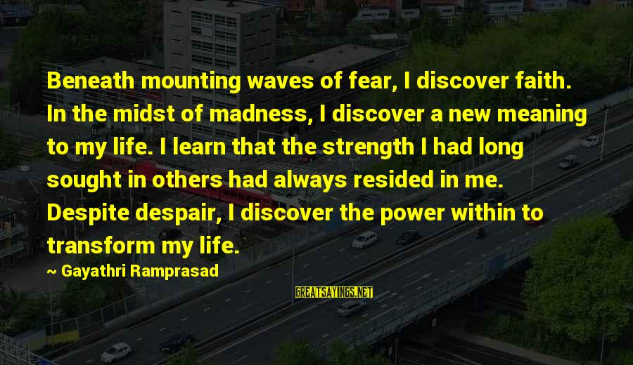 Zumba Time Sayings By Gayathri Ramprasad: Beneath mounting waves of fear, I discover faith. In the midst of madness, I discover