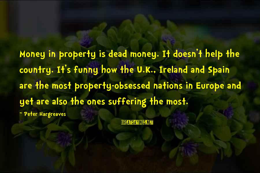 Zumba Time Sayings By Peter Hargreaves: Money in property is dead money. It doesn't help the country. It's funny how the