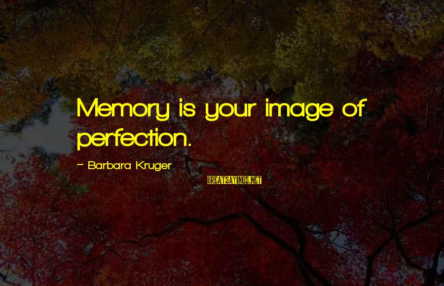 Zwanger Sayings By Barbara Kruger: Memory is your image of perfection.