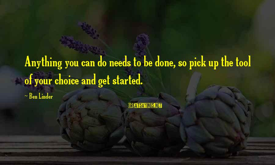 Zwanger Sayings By Ben Linder: Anything you can do needs to be done, so pick up the tool of your
