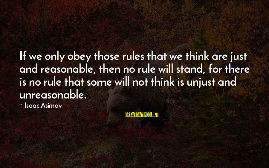 Zwanger Sayings By Isaac Asimov: If we only obey those rules that we think are just and reasonable, then no