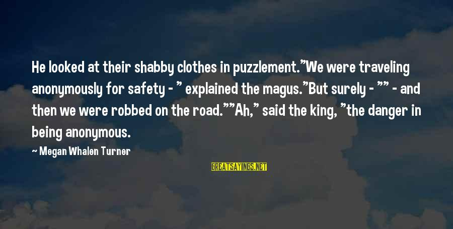 """Zwanger Sayings By Megan Whalen Turner: He looked at their shabby clothes in puzzlement.""""We were traveling anonymously for safety - """""""