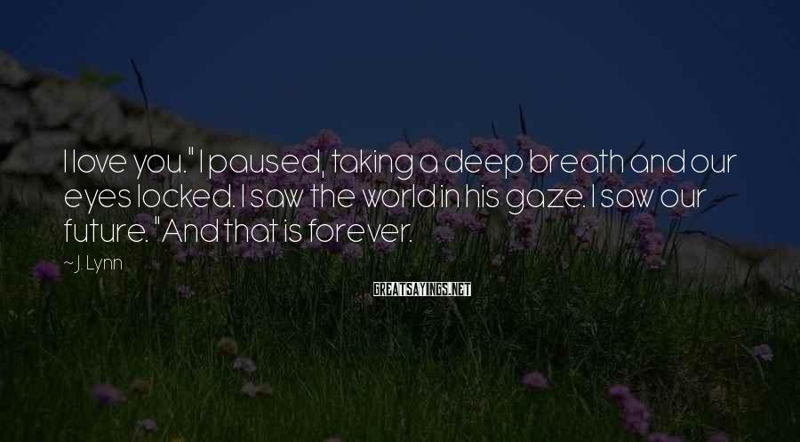 J Lynn Sayings I Love Youquot I Paused Taking A Deep Breath