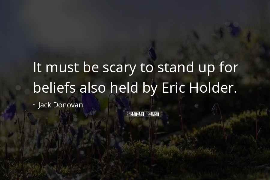 Jack Donovan Sayings: It Must Be Scary To Stand Up For Beliefs Also Held By Eric Holder.