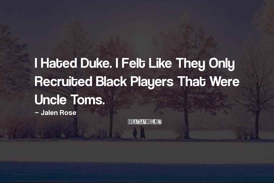 Jalen Rose Sayings: I Hated Duke. I Felt Like They Only Recruited Black Players That Were Uncle Toms.