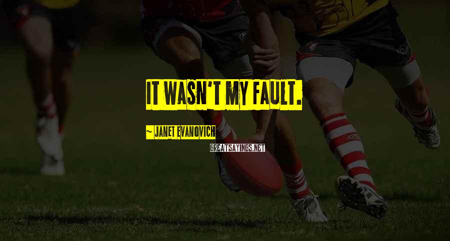 Janet Evanovich Sayings: It Wasn't My Fault.