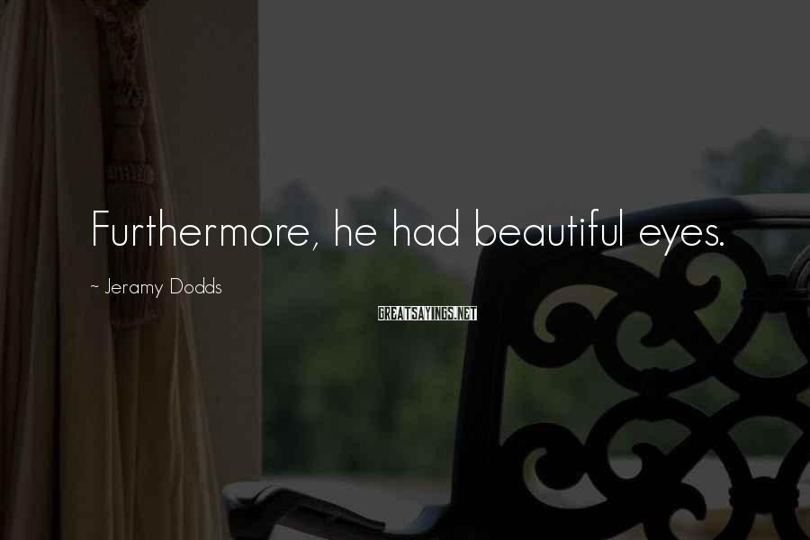Jeramy Dodds Sayings: Furthermore, He Had Beautiful Eyes.
